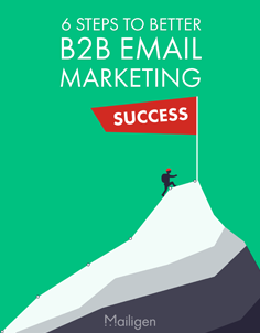 6 Steps to Better B2B Email Marketing.